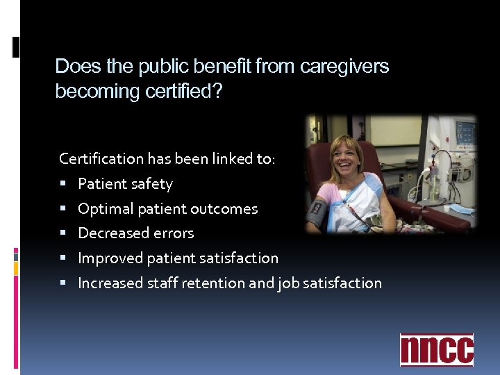 Does the public benefit from caregivers becoming certified? Certification has been linked to: Patient