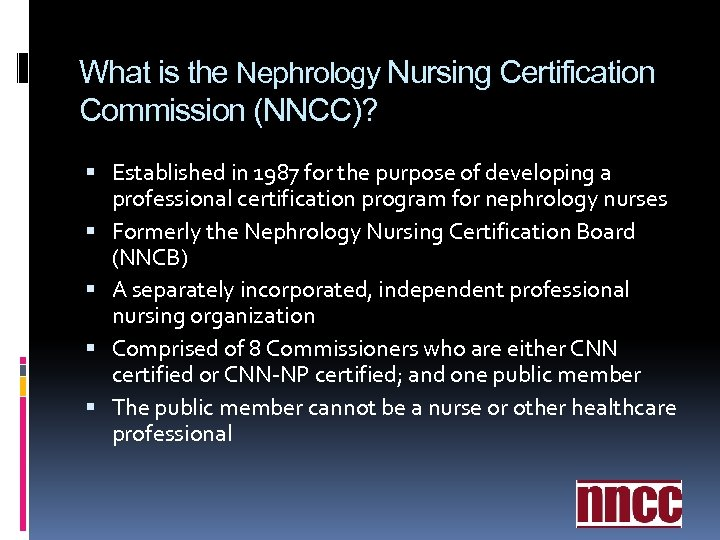 What is the Nephrology Nursing Certification Commission (NNCC)? Established in 1987 for the purpose
