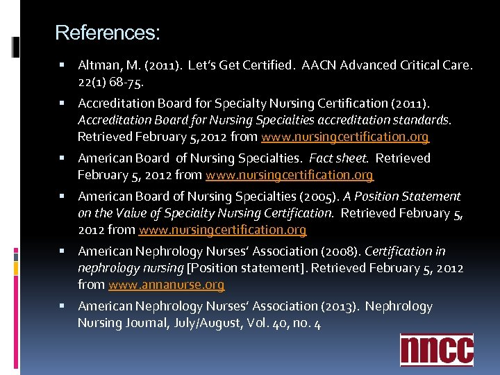 References: Altman, M. (2011). Let's Get Certified. AACN Advanced Critical Care. 22(1) 68 -75.