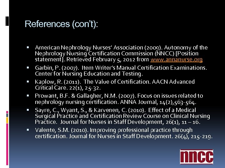 References (con't): American Nephrology Nurses' Association (2009). Autonomy of the Nephrology Nursing Certification Commission