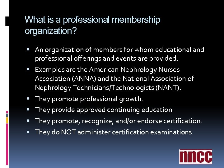 What is a professional membership organization? An organization of members for whom educational and
