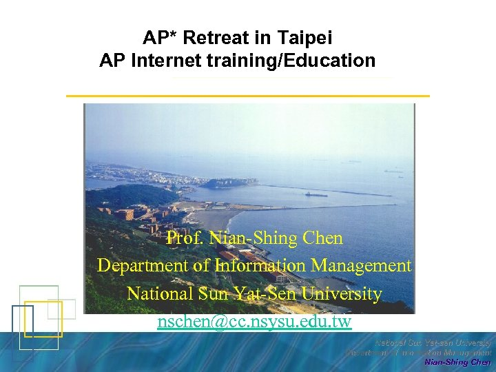 AP* Retreat in Taipei AP Internet training/Education Prof. Nian-Shing Chen Department of Information Management