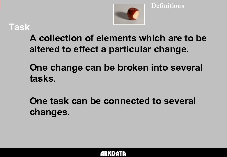 Definitions Task A collection of elements which are to be altered to effect a