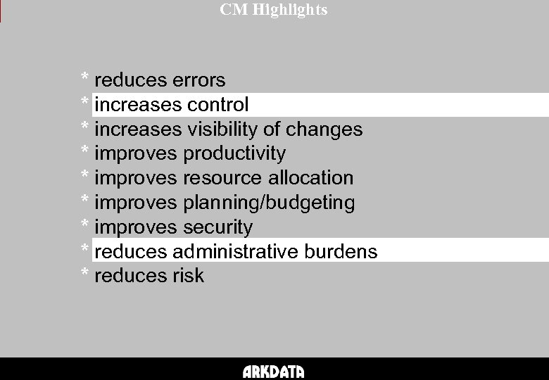 CM Highlights * reduces errors * increases control * increases visibility of changes *