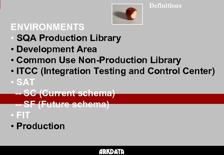 Definitions ENVIRONMENTS • SQA Production Library • Development Area • Common Use Non-Production Library