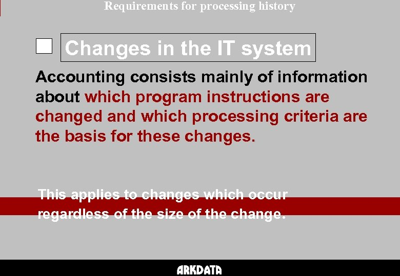 Requirements for processing history Changes in the IT system Accounting consists mainly of information