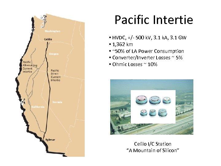 Pacific Intertie • HVDC, +/- 500 k. V, 3. 1 k. A, 3. 1