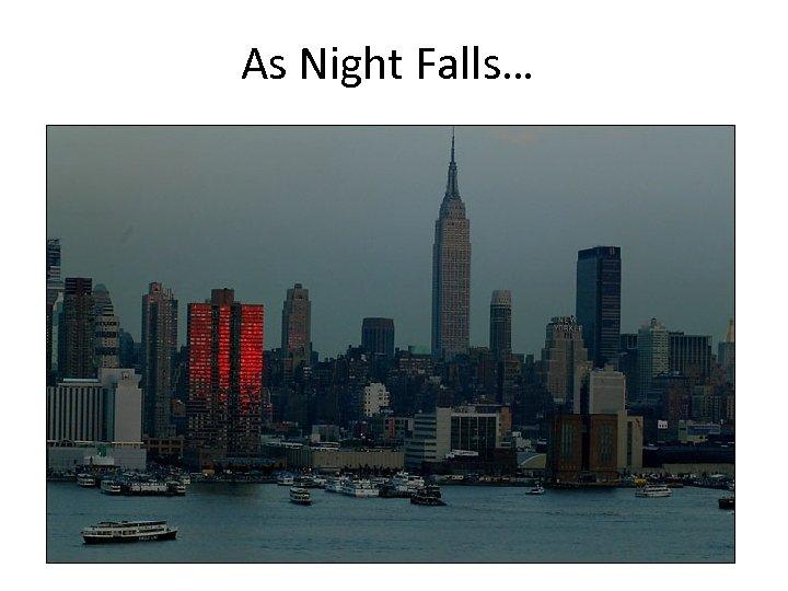 As Night Falls…