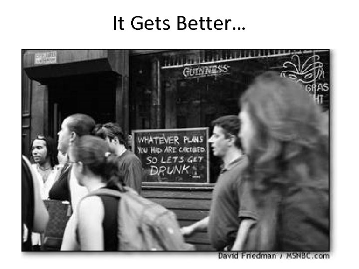 It Gets Better…