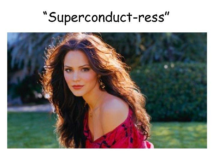 """Superconduct-ress"""