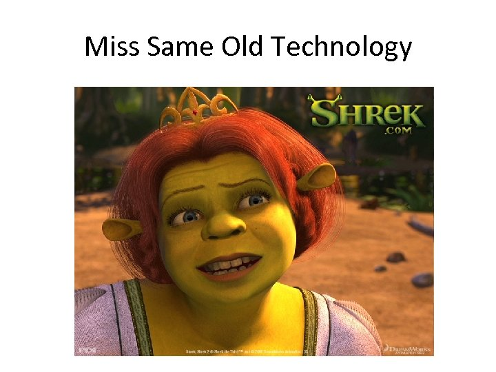 Miss Same Old Technology