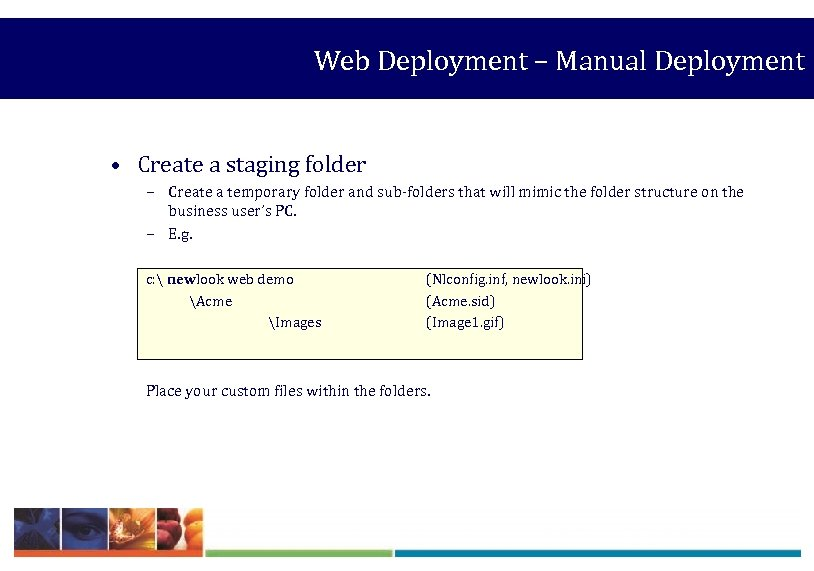 Web Deployment – Manual Deployment • Create a staging folder – Create a temporary