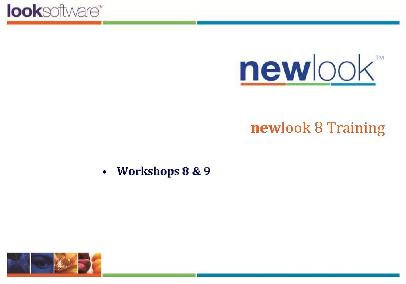 newlook 8 Training • Workshops 8 & 9