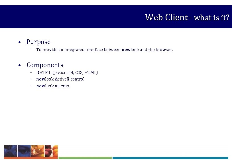 Web Client– what is it? • Purpose – To provide an integrated interface between