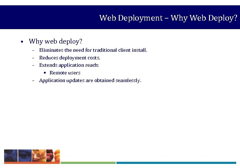 Web Deployment – Why Web Deploy? • Why web deploy? – Eliminates the need
