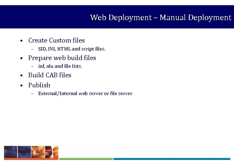 Web Deployment – Manual Deployment • Create Custom files – SID, INI, HTML and