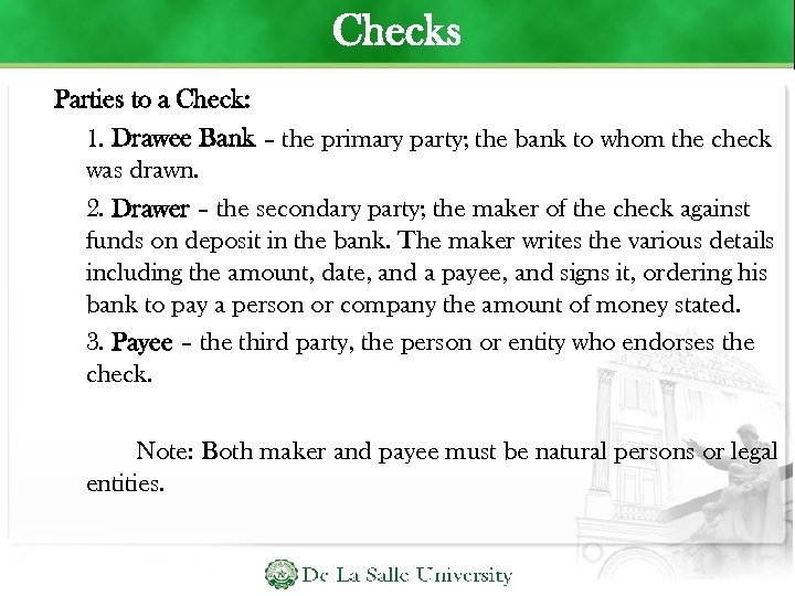 Checks Parties to a Check: 1. Drawee Bank – the primary party; the bank