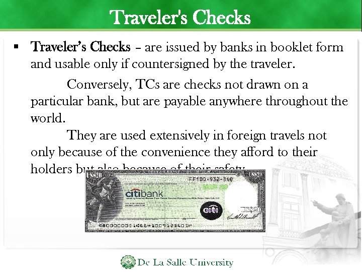 Traveler's Checks Traveler's Checks – are issued by banks in booklet form and usable