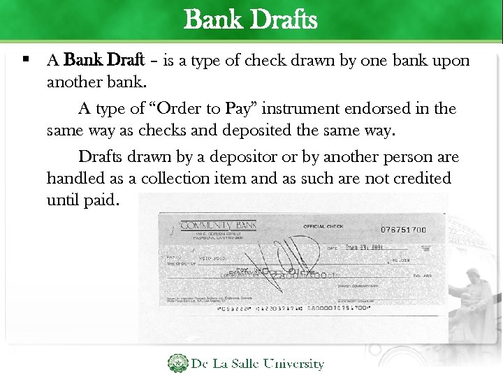 Bank Drafts A Bank Draft – is a type of check drawn by one