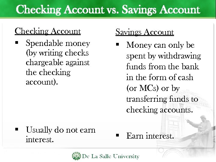 Checking Account vs. Savings Account Checking Account Spendable money (by writing checks chargeable against