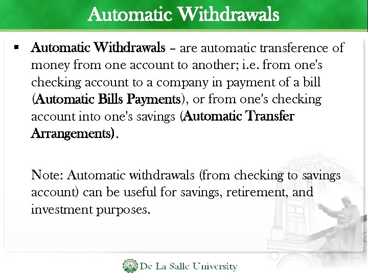 Automatic Withdrawals – are automatic transference of money from one account to another; i.