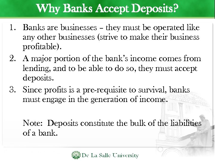 Why Banks Accept Deposits? 1. Banks are businesses – they must be operated like