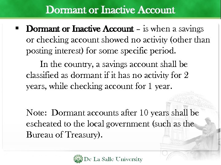 Dormant or Inactive Account – is when a savings or checking account showed no
