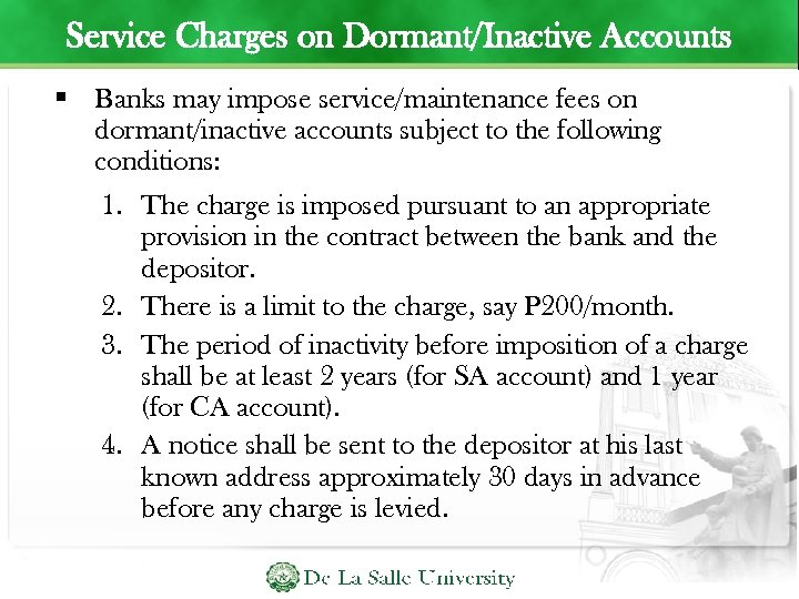 Service Charges on Dormant/Inactive Accounts Banks may impose service/maintenance fees on dormant/inactive accounts subject