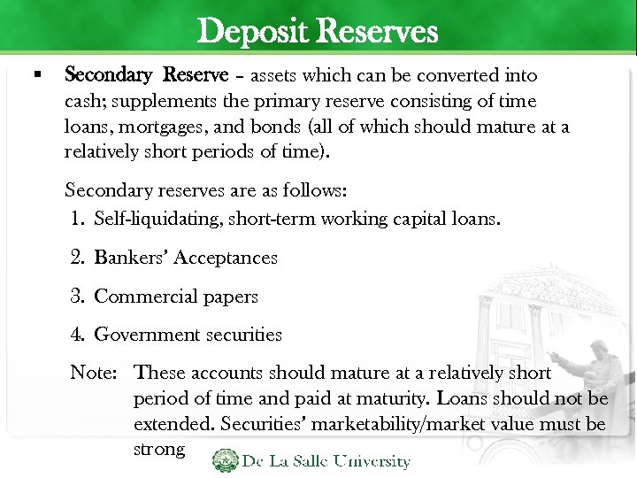 Deposit Reserves Secondary Reserve – assets which can be converted into cash; supplements the