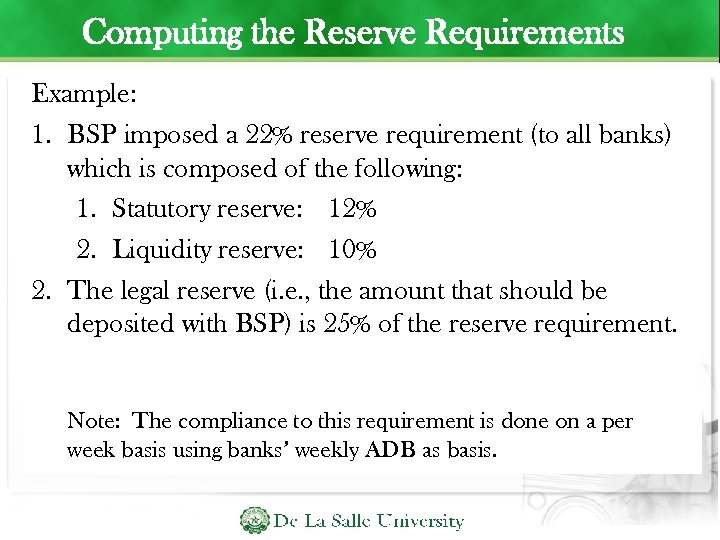 Computing the Reserve Requirements Example: 1. BSP imposed a 22% reserve requirement (to all