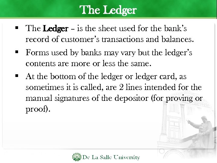 The Ledger – is the sheet used for the bank's record of customer's transactions