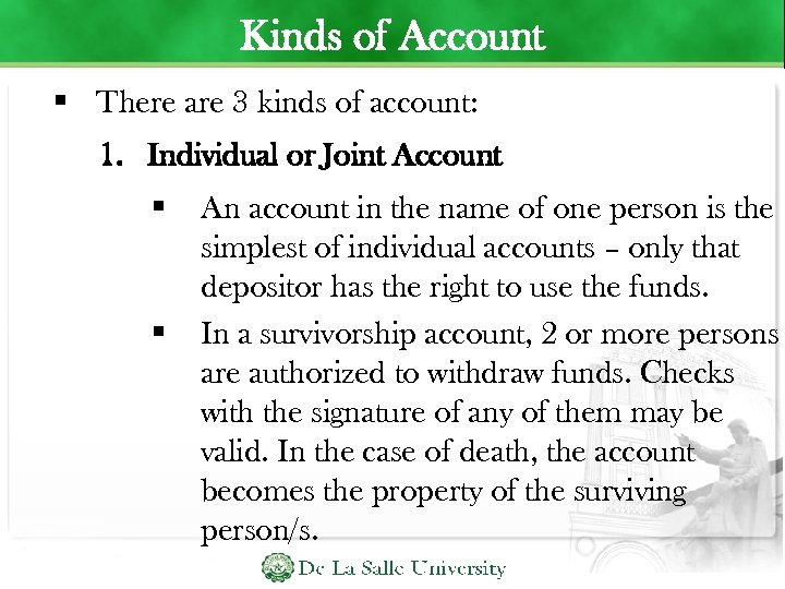 Kinds of Account There are 3 kinds of account: 1. Individual or Joint Account