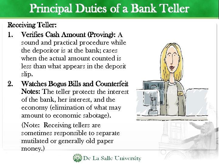 Principal Duties of a Bank Teller Receiving Teller: 1. Verifies Cash Amount (Proving): A