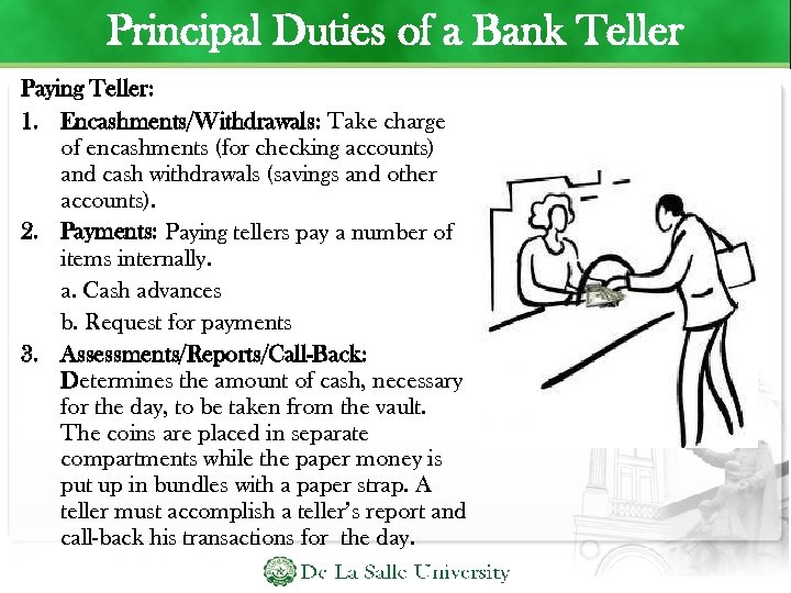Principal Duties of a Bank Teller Paying Teller: 1. Encashments/Withdrawals: Take charge of encashments