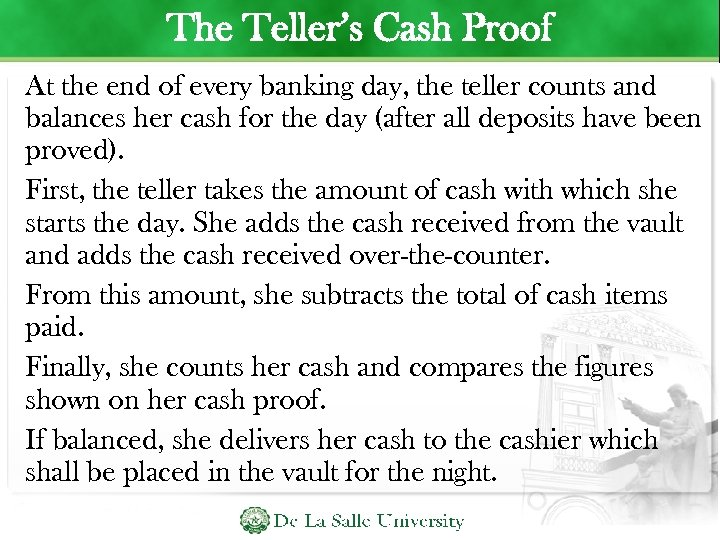 The Teller's Cash Proof At the end of every banking day, the teller counts