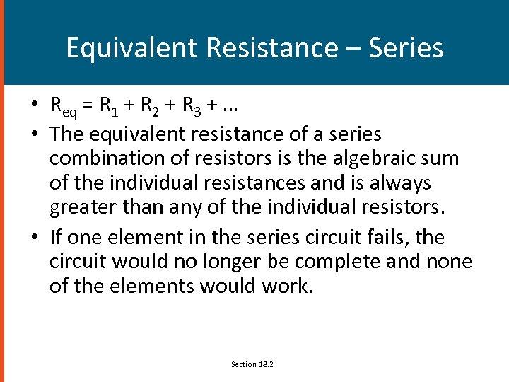 Equivalent Resistance – Series • Req = R 1 + R 2 + R