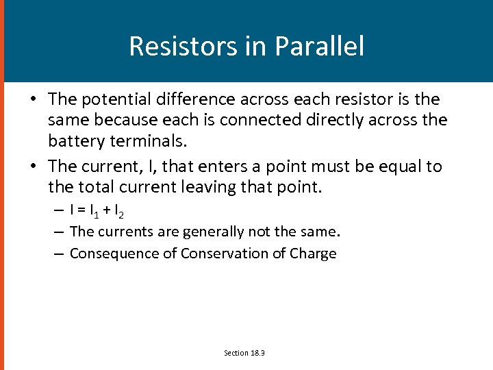 Resistors in Parallel • The potential difference across each resistor is the same because