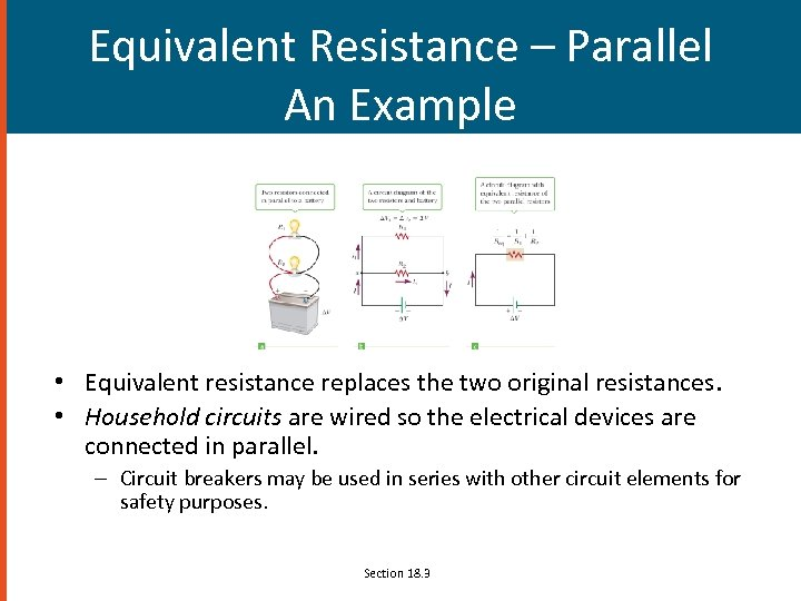Equivalent Resistance – Parallel An Example • Equivalent resistance replaces the two original resistances.