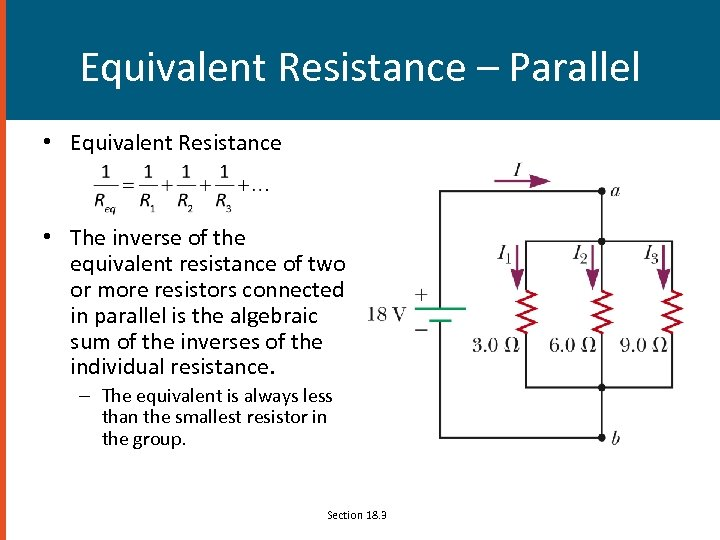 Equivalent Resistance – Parallel • Equivalent Resistance • The inverse of the equivalent resistance