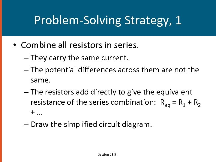 Problem-Solving Strategy, 1 • Combine all resistors in series. – They carry the same
