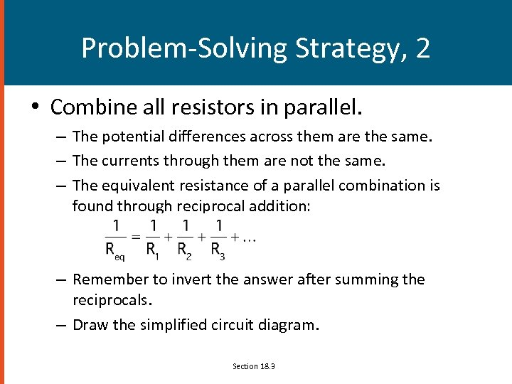 Problem-Solving Strategy, 2 • Combine all resistors in parallel. – The potential differences across