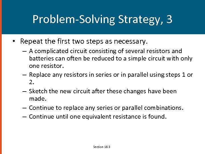 Problem-Solving Strategy, 3 • Repeat the first two steps as necessary. – A complicated