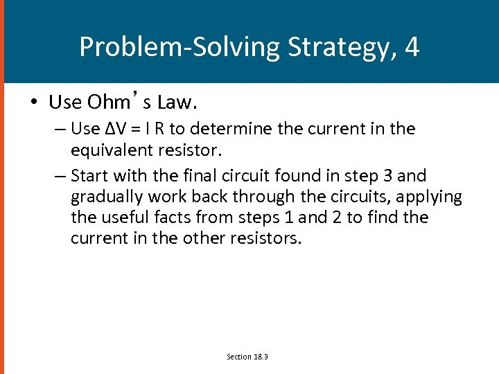Problem-Solving Strategy, 4 • Use Ohm's Law. – Use ΔV = I R to
