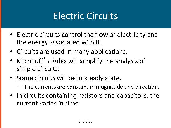 Electric Circuits • Electric circuits control the flow of electricity and the energy associated