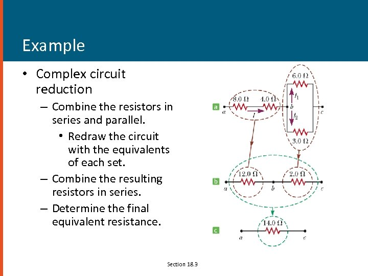Example • Complex circuit reduction – Combine the resistors in series and parallel. •