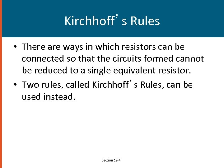 Kirchhoff's Rules • There are ways in which resistors can be connected so that