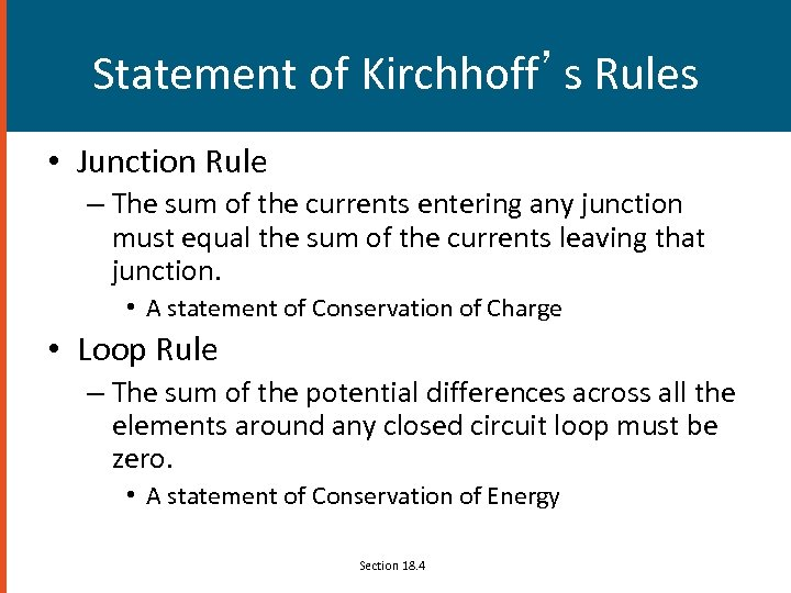 Statement of Kirchhoff's Rules • Junction Rule – The sum of the currents entering
