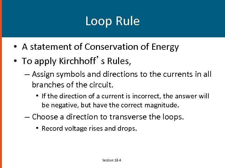 Loop Rule • A statement of Conservation of Energy • To apply Kirchhoff's Rules,