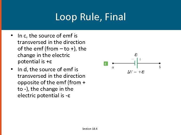 Loop Rule, Final • In c, the source of emf is transversed in the
