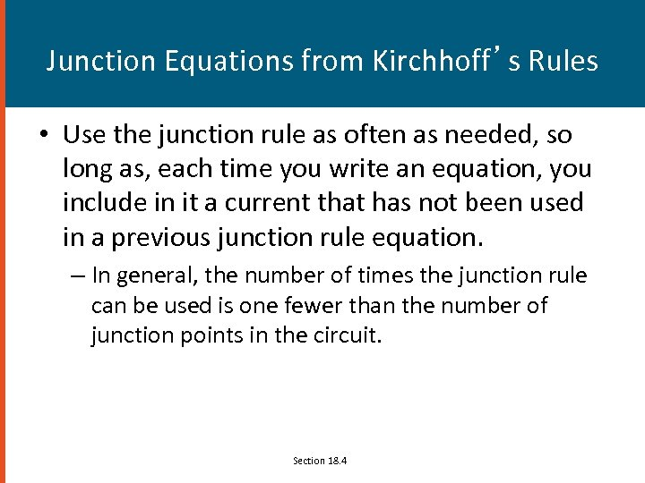 Junction Equations from Kirchhoff's Rules • Use the junction rule as often as needed,